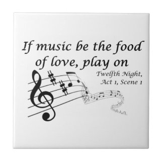 If Music be the Food of Love, Play On! Ceramic Tile