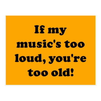 If my music's too loud, you're too old! postcard