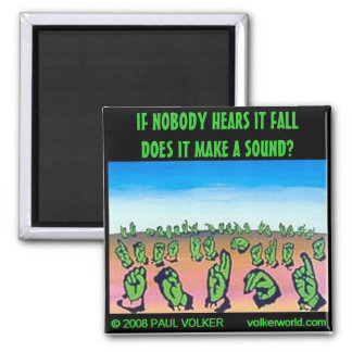 IF NOBODY HEARS IT $3.00 MAGNET