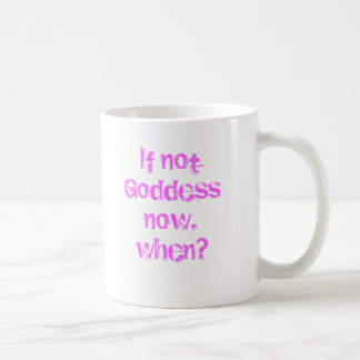 If not now, Goddess, when? Coffee Mug