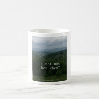 If Not Now Then When - 11oz Mug
