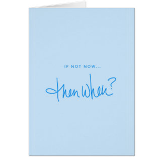 IF NOT NOW THEN WHEN QUESTIONS FUTURE DECISIONS QU GREETING CARD