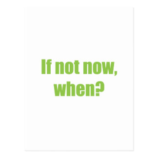 If not now, when postcard