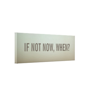 If Not Now, When Wall Decor Canvas Print