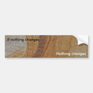 If nothing changes bumper sticker