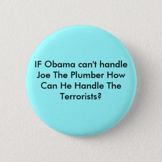 IF Obama can't handle Joe The Plumber How Can H... 2 Inch Round Button