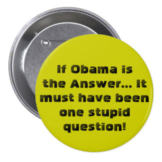 If Obama is the Answer...It must have been one ... 3 Inch Round Button