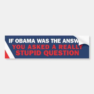 If Obama was the Answer Bumper Bumper Sticker