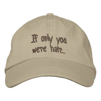 If only you were hair... embroidered hat