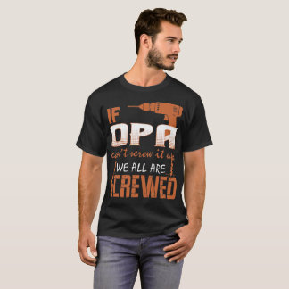 If Opa Cant Screw It Up We All Are Screwed Tshirt