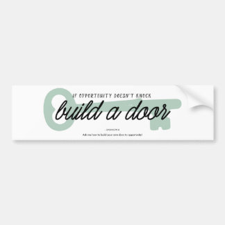 If Opportunity Doesn't Knock Build a Door Bumper Sticker