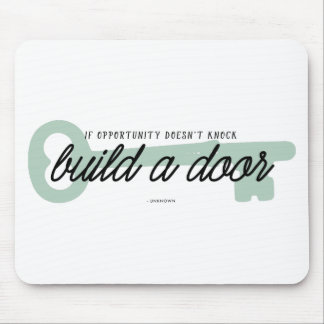 If Opportunity Doesn't Knock Build a Door Mouse Pad