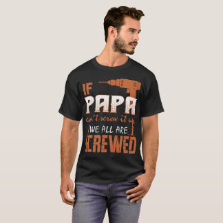 If Papa Cant Screw It Up We All Are Screwed Tshirt