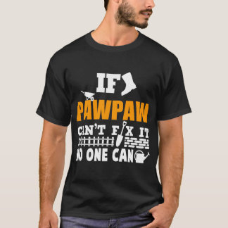 IF PAWPAW CAN'T FIX IT THE GARDEN NO ONE CAN T-Shirt