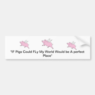 If Pigs Could Fly Bumper Sticker