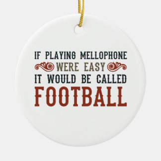 If Playing Mellophone Were Easy Ceramic Ornament