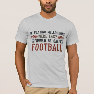 If Playing Mellophone Were Easy T-Shirt