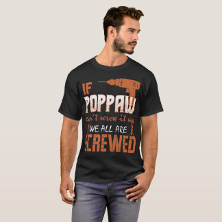 If Poppaw Cant Screw It Up We All Are Screwed Tees