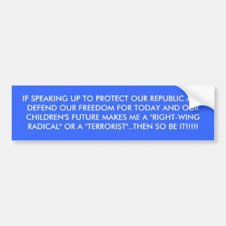 IF SPEAKING UP TO PROTECT OUR REPUBLIC AND DEFE... BUMPER STICKER