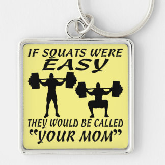 If Squats Were Easy They Would Be Called Your Mom Silver-Colored Square Keychain