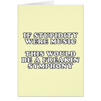 If Stupidity Were Music Card