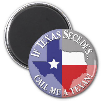 If Texas Secedes... Call Me A Texan! Magnet