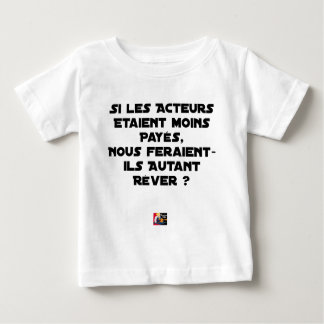 IF THE ACTORS WERE PAID, WOULD MAKE US BABY T-Shirt
