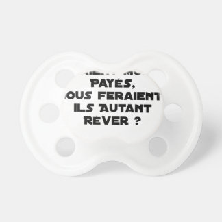 IF THE ACTORS WERE PAID, WOULD MAKE US PACIFIER