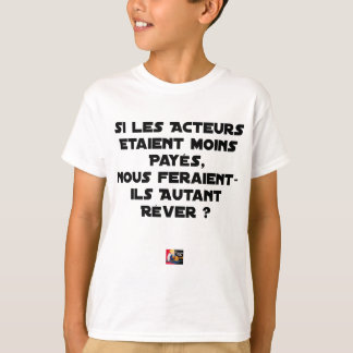 IF THE ACTORS WERE PAID, WOULD MAKE US T-Shirt