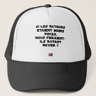 IF THE ACTORS WERE PAID, WOULD MAKE US TRUCKER HAT