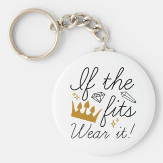 If The Crown Fits. Wear It! Keychain