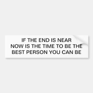 If the end is near bumper sticker