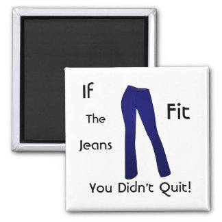 If The Jeans Fit - You Didn't Quit Magnet
