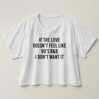 If The Love Doesn't Feel Like 90's R&B Shirt