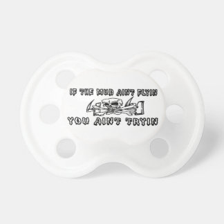 If The Mud Aint Flyin You Aint Tryin Baby Pacifiers