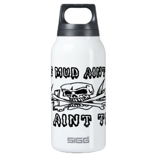 If The Mud Aint Flyin You Aint Tryin Insulated Water Bottle