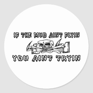 If The Mud Aint Flyin You Aint Tryin Round Sticker