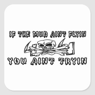 If The Mud Aint Flyin You Aint Tryin Square Sticker