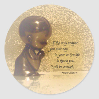 If the only prayer you ever say is Thank You Round Sticker