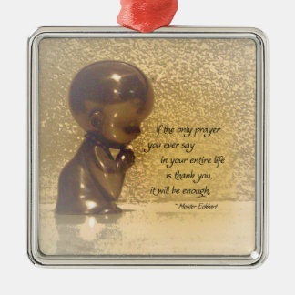 If the only prayer you ever say is Thank You Silver-Colored Square Ornament