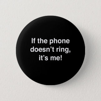 If The Phone Doesn't Ring, It's Me! 2 Inch Round Button