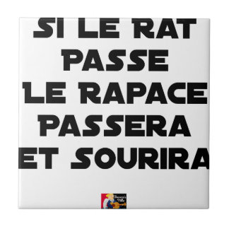 IF THE RAT PASSES, THE RAPTOR WILL PASS AND SMILE TILE
