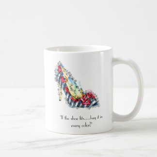 """If the shoe fits...buy it in every color"" Coffee Mug"