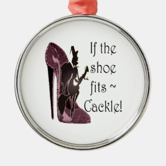 If the shoe fits ~ Cackle! Funny Sayings Gifts Silver-Colored Round Ornament