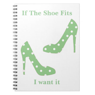 If the shoe fits I want it Notebook