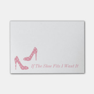 If The Shoe Fits I Want It Pink Post It Notes