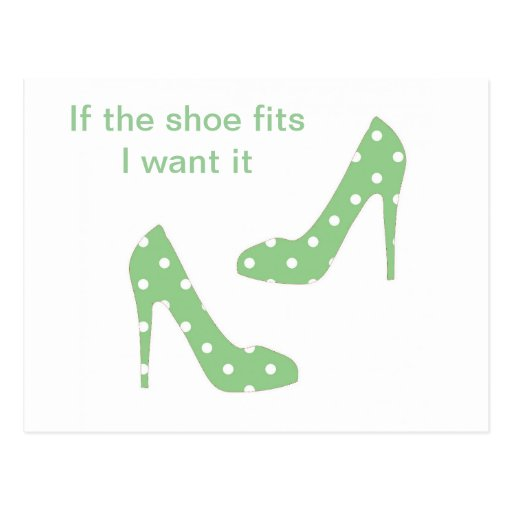 If the shoe fits I want it Post Card
