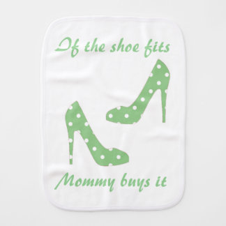 If the shoe fits mommy buys it burp cloth