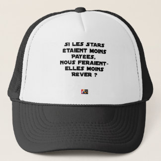 IF THE STARS WERE PAID, WOULD MAKE US TRUCKER HAT