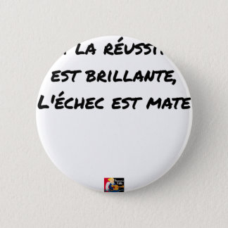 IF THE SUCCESS IS BRILLIANT, THE FAILURE IS MATT 2 INCH ROUND BUTTON